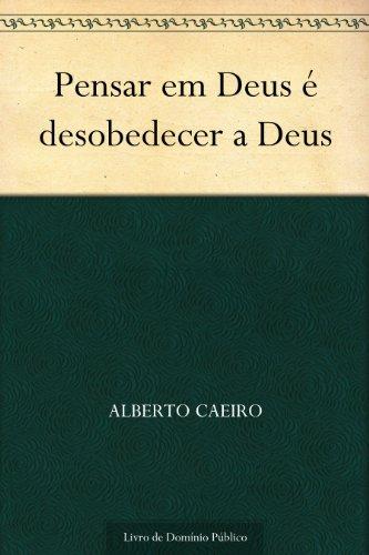 Pensar em Deus é desobedecer a Deus