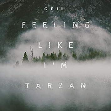 Feeling Like I'm Tarzan