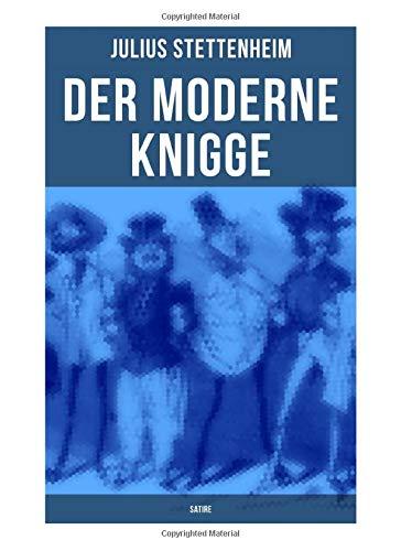 Der Moderne Knigge (Satire): Leitfaden durch das Jahre und die Gesellschaft (Leitfaden durch den Winter und durch den Sommer)