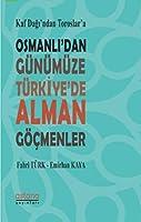 Kaf Dagi'ndan Toroslar'a Osmanli'dan Günümüze Türkiye'de Alman Göcmenler