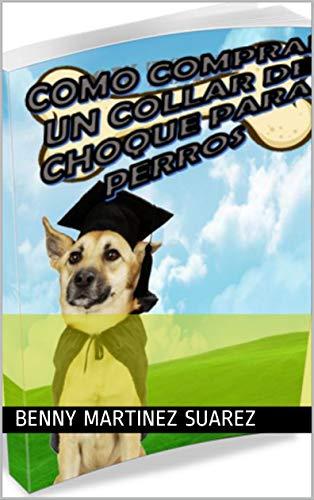Como Comprar un Collar de Choque para Perros (spanish edition)