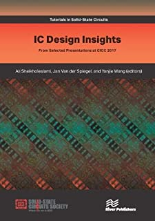 IC Design Insights - from Selected Presentations at CICC 2017 (Tutorials in Circuits and Systems)