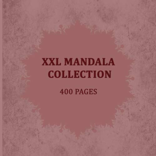 XXL Mandala Collection 400 pages: The XXL mandala coloring book for real mandala freaks |with flower mandalas | heart & love Mandalas | animal mandalas | and much more