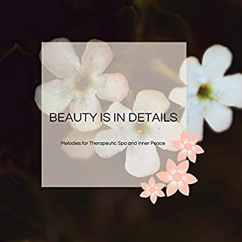 Beauty Is In Details - Melodies For Therapeutic Spa And Inner Peace