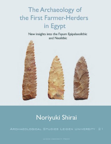 The Archaeology of the First Farmer-Herders in Egypt: New insights into the Fayum Epipalaeolithic and Neolithic (Archaeological Studies Leiden University, Band 21)