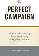 The Perfect Campaign: A Guide to Relationship Based Fundraising and Quality Decisions