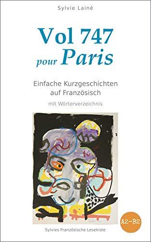 Vol 747 pour Paris, einfache Kurzgeschichten auf Französisch: mit Wörterverzeichnis (Sylvies Französische Lesekiste t. 4) (French Edition)