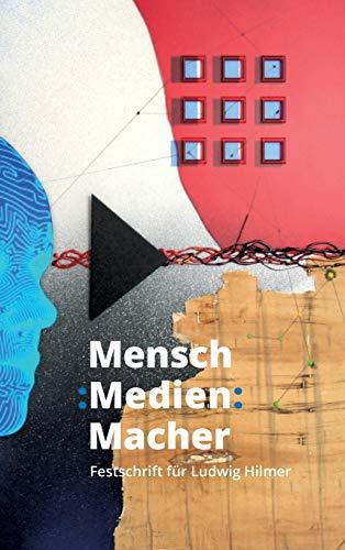 Mensch : Medien : Macher: Festschrift für Ludwig Hilmer