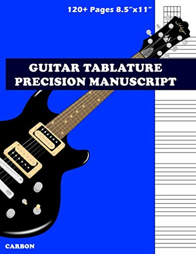 Guitar Tablature Precision Manuscript Carbon: 120+ Large Pages (8.5' x 11') - Guitar Tablature - Music Notation Guide - Pages for Music Composition