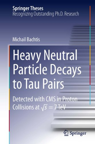 Heavy Neutral Particle Decays to Tau Pairs: Detected with CMS in Proton Collisions at \sqrt{s}  = 7TeV (Springer Theses) (English Edition)
