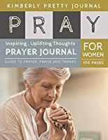 Pray Prayer Journal: marriage prayer journal   Guide to prayer , praise and thanks for Women 100 pages Large Print   Pray Series (Pray Prayer Journal For Women)