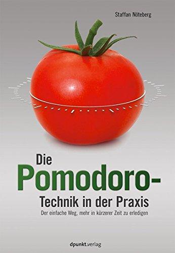 Die Pomodoro-Technik in der Praxis: Der einfache Weg, mehr in kuerzerer Zeit zu erledigen