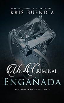 Una Criminal Engañada (Spanish Edition) by [Kris Buendia]