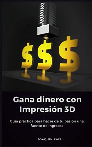Gana dinero con Impresión 3D: Guía práctica para hacer de tu pasión una fuente de ingresos