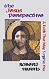 The Jesus Perspective: A Faith that May Surprise You