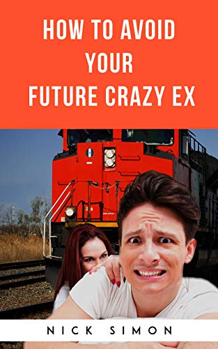 How To Avoid Your Future Crazy Ex: True Stories & Key Identifiers, Delivered with Armour-Piercing Wit (English Edition)
