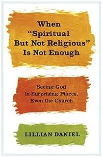 [(When Spiritual but Not Religious is Not Enough )] [Author: Lillian Daniel] [Jan-2014]
