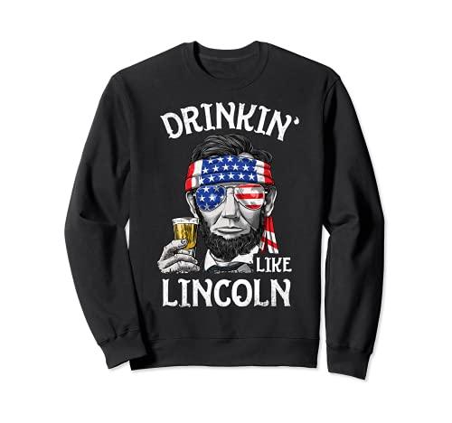 Drinkin' Like Lincoln 4 de julio Abraham Abe Bandera Americana Sudadera