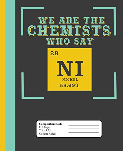 We Are The Chemists Who Say NI Nickle 28 58.6934: College Ruled Lined Composition Notebook (7.5