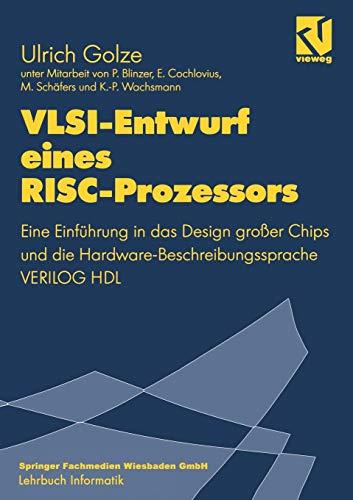 V.L.S.I.-Entwurf eines R.I.S.C.-Prozessors: Eine Einführung in das Design großer Chips und die Hardware-Beschreibungssprache VERILOG HDL (Lehrbuch Informatik) (German Edition)