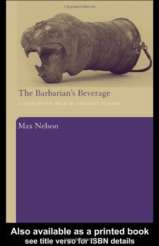 Nelson, M: Barbarian's Beverage: A History of Beer in Ancient Europe