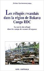 Les Réfugiés rwandais dans la région du Bukavu Cong RDC de Jérôme Karimumuryango