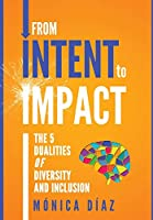 From INTENT to IMPACT: The 5 Dualities of Diversity and Inclusion