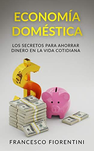 Economía Doméstica: Los secretos para ahorrar dinero en la vida cotidiana