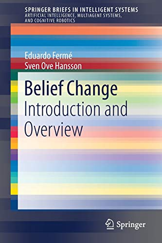 Belief Change: Introduction and Overview (SpringerBriefs in Intelligent Systems)