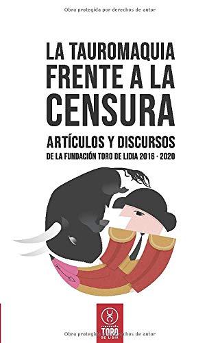 La tauromaquia frente a la censura: Artículos y discursos de la Fundación Toro de Lidia 2016 - 2020