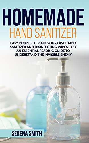 Homemade Hand Sanitizer: Easy Recipes to Make Your Own Hand...