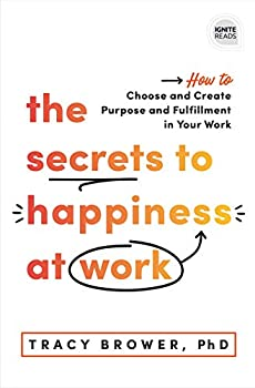 The Secrets to Happiness at Work  How to Choose and Create Purpose and Fulfillment in Your Work  A Personal Development Book to Avoid Burnout in Your Career   Ignite Reads