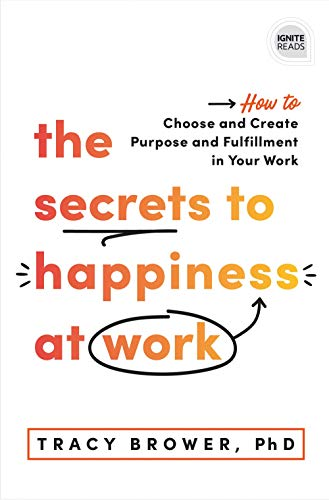 The Secrets to Happiness at Work: How to Choose and Create Purpose and Fulfillment in Your Work (A Personal Development Book to Avoid Burnout in Your Career) (Ignite Reads)