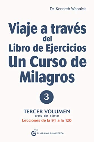 Viaje a través del Libro de Ejercicios de Un curso de milagros Volumen 3: Lecciones de la 91 a la 120