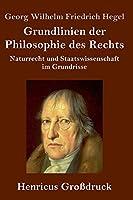 Grundlinien der Philosophie des Rechts (Grossdruck): Naturrecht und Staatswissenschaft im Grundrisse