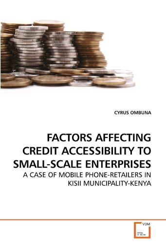 FACTORS AFFECTING CREDIT ACCESSIBILITY TO SMALL-SCALE ENTERPRISES: A CASE OF MOBILE PHONE-RETAILERS IN KISII MUNICIPALITY-KENYA