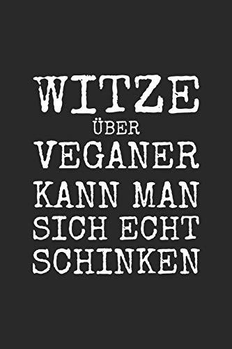 Witze über Veganer kann man sich echt schinken: Anti Veganer Notizbuch für Fleischesser | A5 | Punkteraster | Wortwitz