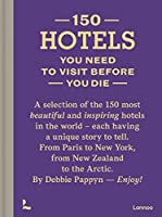 150 Hotels You Need to Visit Before You Die (150 Series)