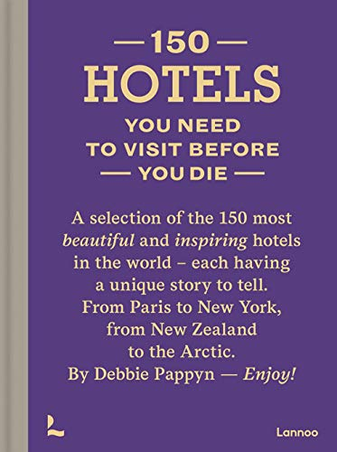 150 Hotels You Need to Visit Before You Die [Lingua Inglese]
