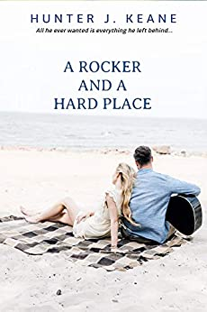 A Rocker and a Hard Place (A Second Chance Love Story) by [Hunter J. Keane]