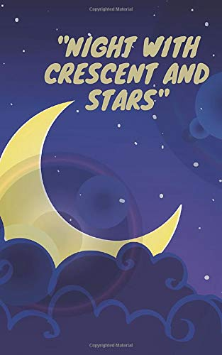 """""""Night with Crescent and Stars Notebook"""": Amazing notebook,Great gift for boys girls and Especially Moon and Star lovers,Good for journaling and ... and home etc... Size(5 x 8 in _ 140 pages)."""