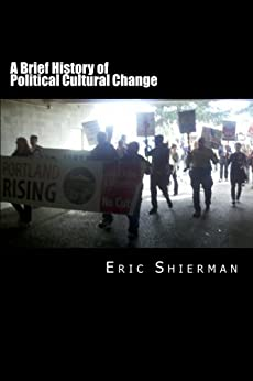 A Brief History of Political Cultural Change by [Eric Shierman]