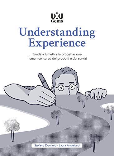 Understanding Experience. Guida a fumetti alla progettazione human-centered dei prodotti e dei servizi