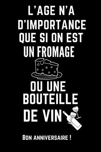 L'age n'a d'importance que si on est un fromage ou une bouteille de vin: Carnet De Notes -120 Pages Avec Pages Lignées - Papier de qualité - Petit ... dose d'humour pour homme femme - anniversaire