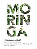 Moringa, ¿utopía o realidad?: Utilización, composición y