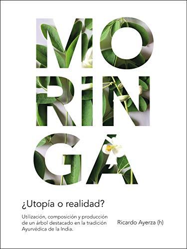 Moringa, ¿utopía o realidad?: Utilización, composición y producción de un árbol destacado en la tradición Ayurvédica de la India. (Spanish Edition)