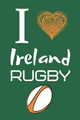 I Love Ireland Rugby: Great Gift for Ireland Rugby Fans Notebook/Journal/Diary 6x9 Inches 100 High Quality A5 Pages Small and Easy To Transport