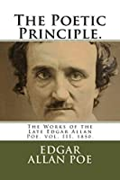 The Poetic Principle.: The Works of the Late Edgar Allan Poe, 1850