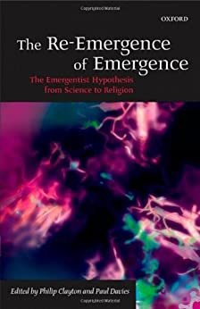 The Re-Emergence of Emergence: The Emergentist Hypothesis from Science to Religion by [Philip Clayton, Paul Davies]
