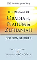 The Message of Obadiah, Nahum and Zephaniah: The Kindness and Severity of God (The Bible Speaks Today Old Testament)